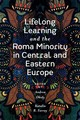 Lifelong Learning And The Roma Minority In Central And Eastern Europe - hidy, Andrea (EDT)/ Forray, Katalin R. (EDT) - ISBN: 9781838672607