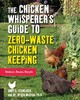 Chicken Whisperer's Guide To Zero-waste Chicken Keeping - Schneider, Andy - ISBN: 9781631597343
