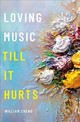 Loving Music Till It Hurts - Cheng, William (assistant Professor Of Music, Assistant Professor Of Music, Dartmouth College) - ISBN: 9780190620134