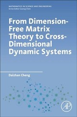 From Dimension-free Matrix Theory To Cross-dimensional Dynamic Systems - Cheng, Daizhan (institute Of Systems Science, Amss, Chinese Academy Of Sciences, China) - ISBN: 9780128178010