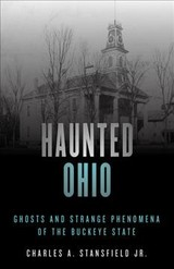 Haunted Ohio - Stansfield, Charles A., Jr. - ISBN: 9781493040834