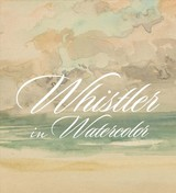 Whistler In Watercolor - Roeder, Katherine; McCarthy, Blythe; Jacobson, Emily; Glazer, Lee - ISBN: 9780300243628