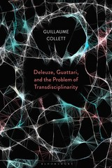 Deleuze, Guattari, And The Problem Of Transdisciplinarity - Collett, Guillaume (EDT) - ISBN: 9781350071551