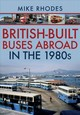 British-built Buses Abroad In The 1980s - Rhodes, Mike - ISBN: 9781445690209