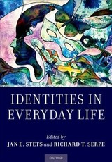 Identities In Everyday Life - Stets, Jan E. (co-director Of The Social Psychology Research Laboratory, Co-director Of The Social Psychology Research Laboratory, University Of California, Riverside); Serpe, Richard T. (chair And Professor, Chair And Professor, Department Of Sociology, Kent State University) - ISBN: 9780190873066
