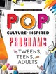 Pop Culture-inspired Programs For Tweens, Teens, And Adults - Alessio, Amy J.; Lamantia, Katie; Vinci, Emily - ISBN: 9780838917053