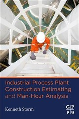 Industrial Process Plant Construction Estimating And Man-hour Analysis - Storm, Kenneth (independent Consultant And Chief Estimator, Arb, Inc.) - ISBN: 9780128186480