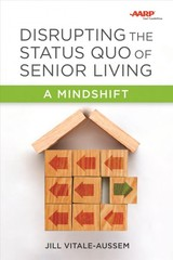Disrupting The Status Quo Of Senior Living - Vitale-aussem, Jill - ISBN: 9781938870828