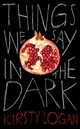 Things We Say In The Dark - Logan, Kirsty - ISBN: 9781787301535