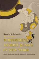 Performing Tsarist Russia In New York - Zelensky, Natalie K. - ISBN: 9780253041180