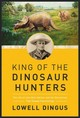 King Of The Dinosaur Hunters - Dingus, Lowell - ISBN: 9781643133492