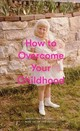 How To Overcome Your Childhood - The School Of Life - ISBN: 9781999917999