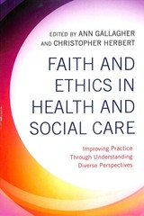 Faith And Ethics In Health And Social Care - Gallagher, Ann (EDT)/ Herbert, Christopher (EDT) - ISBN: 9781785925894