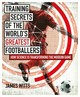 Training Secrets Of The World's Greatest Footballers - Witts, James - ISBN: 9781472948458