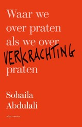 Waar we over praten als we over verkrachting praten - Sohaila Abdulali - ISBN: 9789045039190