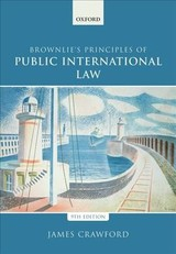 Brownlie's Principles Of Public International Law - Crawford, James (judge Of The International Court Of Justice And Former Whewell Professor Of International Law, University Of Cambridge) - ISBN: 9780198737445