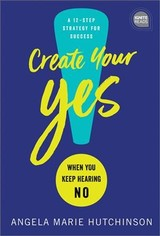 Create Your Yes! - Hutchinson, Angela Marie - ISBN: 9781492680253