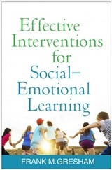 Effective Interventions For Social-emotional Learning - Gresham, Frank M. (frank M. Gresham, Phd, Department Of Psychology, Louisiana State University, Baton Rouge) - ISBN: 9781462531998