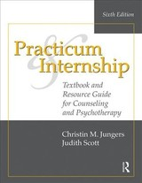 Practicum And Internship - Jungers, Christin M. (franciscan University Of Steubenville, Ohio, Usa); Scott, Judith (private Practice, Pennsylvania, Usa) - ISBN: 9781138492608