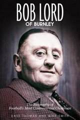 Bob Lord Of Burnley - Thomas, Dave; Smith, Mike - ISBN: 9781785315077