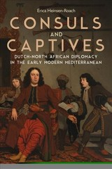 Consuls And Captives - Dutch-north African Diplomacy In The Early Modern Mediterranean - Heinsen-roach, Erica - ISBN: 9781580469746