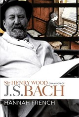 Sir Henry Wood - Champion Of J.s. Bach - French, Hannah - ISBN: 9781783273850