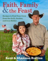 Faith, Family & The Feast - Kent Rollins, Rollins; Shannon Rollins, Rollins - ISBN: 9780358124498