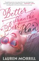 Better Than The Best Plan - Morrill, Lauren - ISBN: 9780374306199