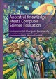 Ancestral Knowledge Meets Computer Science Education - Sandoval, Cueponcaxochitl D. Moreno - ISBN: 9781137475190