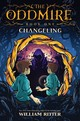 Oddmire, Book 1: Changeling - Ritter, William - ISBN: 9781616208394