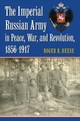 Imperial Russian Army In Peace, War, And Revolution, 1856-1917 - Reese, Roger R. - ISBN: 9780700628605