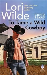 To Tame A Wild Cowboy - Wilde, Lori - ISBN: 9780062468291