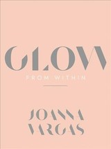 Glow From Within - Vargas, Joanna - ISBN: 9780062909138