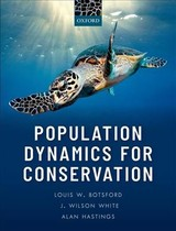 Population Dynamics For Conservation - Hastings, Alan (professor, Professor, Department Of Environmental Science And Policy, University Of California, Davis, Usa); White, J. Wilson (assistant Professor, Assistant Professor, Department Of Fisheries And Wildlife, Oregon State University, Usa); Botsford, Louis W. (professor Emeritus, Professor Emeritus, Wildlife, Fish, & Conservation Biology, University Of California, Davis, Usa) - ISBN: 9780198758365