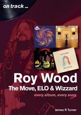 Roy Wood: The Move, Elo And Wizzard - On Track ... - Turner, James R - ISBN: 9781789520088