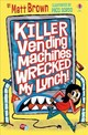 Killer Vending Machines Wrecked My Lunch - Brown, Matt - ISBN: 9781474960243