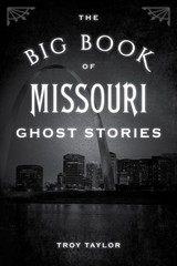 Big Book Of Missouri Ghost Stories - Taylor, Troy - ISBN: 9781493043842