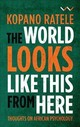 World Looks Like This From Here - Ratele, Kopano - ISBN: 9781776143900