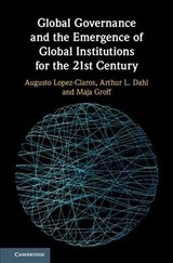 Global Governance And The Emergence Of Global Institutions For The 21st Century - Groff, Maja; Dahl, Arthur L.; Lopez-claros, Augusto - ISBN: 9781108476966