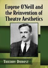 Eugene O'neill And The Reinvention Of Theatre Aesthetics - Dubost, Thierry - ISBN: 9781476677286