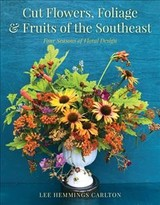 Cut Flowers, Foliage & Fruits Of The Southeast - Carlton, Lee Hemmings - ISBN: 9781493044429