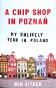 Chip Shop In Poznan - Aitken, Ben - ISBN: 9781785785580