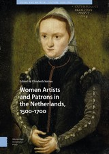Women Artists and Patrons in the Netherlands, 1500-1700 - ISBN: 9789048542987