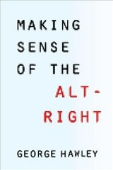 Making Sense Of The Alt-right - Hawley, George (the American Conservative) - ISBN: 9780231185134