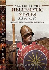 Armies Of The Hellenistic States 323 Bc To Ad 30 - Gabriele, Esposito, - ISBN: 9781526730299