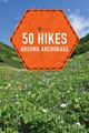 50 Hikes Around Anchorage - Maloney, Lisa - ISBN: 9781682682913