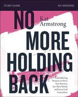 No More Holding Back Study Guide - Armstrong, Kat - ISBN: 9780310098942