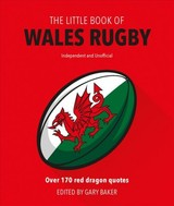 Little Book Of  Wales Rugby - Baker, Gary - ISBN: 9781787392380