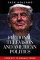 Fictional Television And American Politics - Holland, Jack - ISBN: 9781526134233