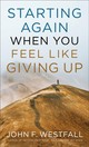 Starting Again When You Feel Like Giving Up - Westfall, John F. - ISBN: 9780800736057
